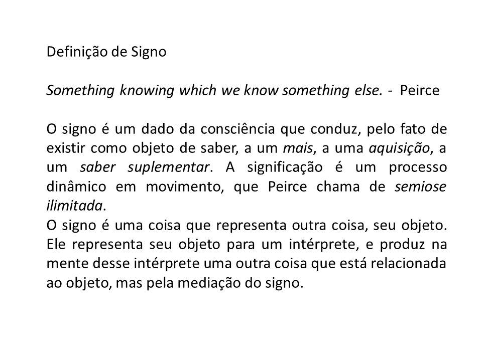 Definição de Signo Something knowing which we know something else. - Peirce.