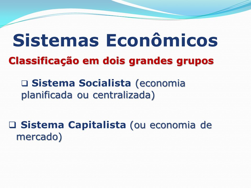 Sistemas Econômicos Classificação em dois grandes grupos