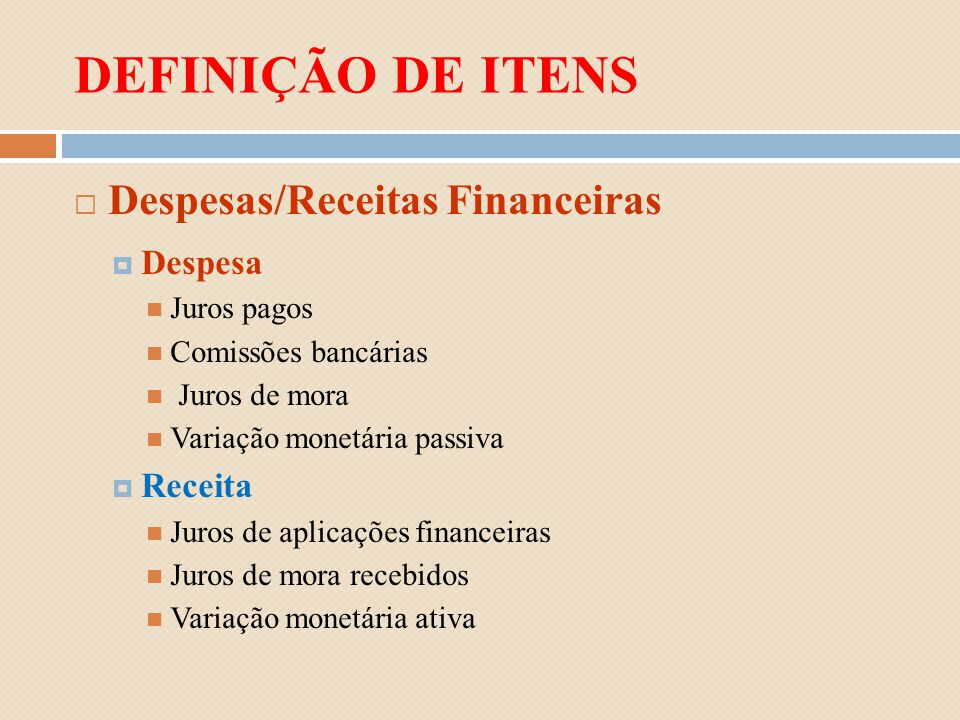 DEFINIÇÃO DE ITENS Despesas/Receitas Financeiras Despesa Receita