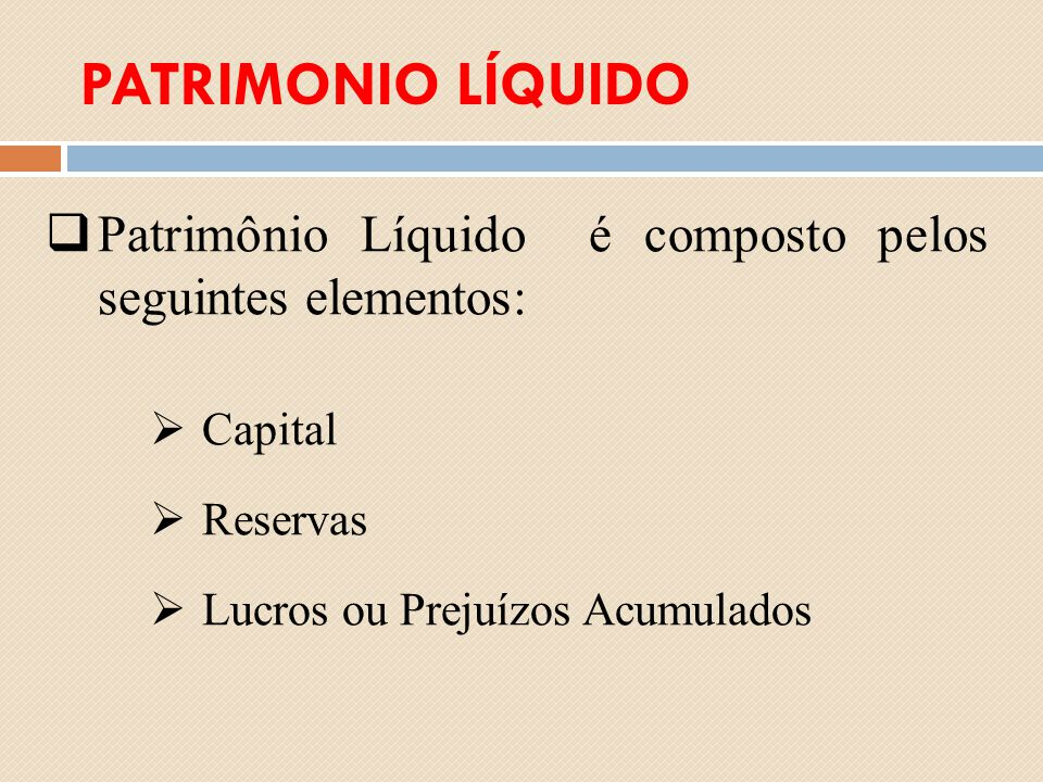 PATRIMONIO LÍQUIDO Patrimônio Líquido é composto pelos seguintes elementos: Capital.