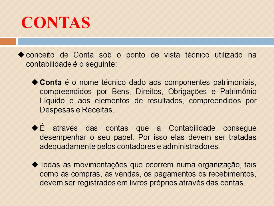 CONTAS conceito de Conta sob o ponto de vista técnico utilizado na contabilidade é o seguinte: