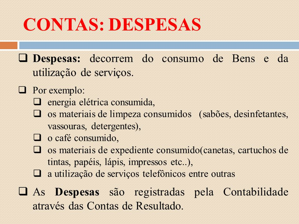 CONTAS: DESPESAS Despesas: decorrem do consumo de Bens e da utilização de serviços. Por exemplo: