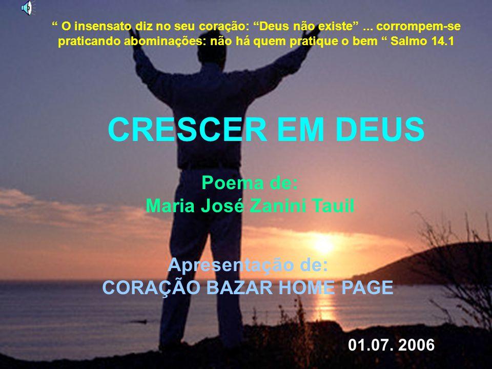 CRESCER EM DEUS Poema de: Maria José Zanini Tauil