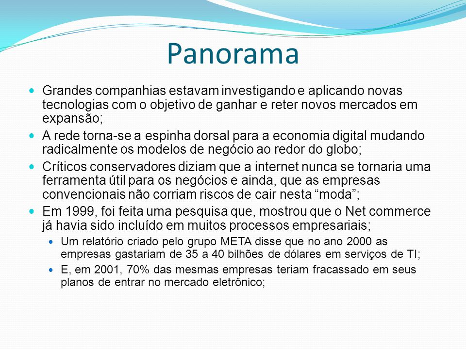 Panorama Grandes companhias estavam investigando e aplicando novas tecnologias com o objetivo de ganhar e reter novos mercados em expansão;