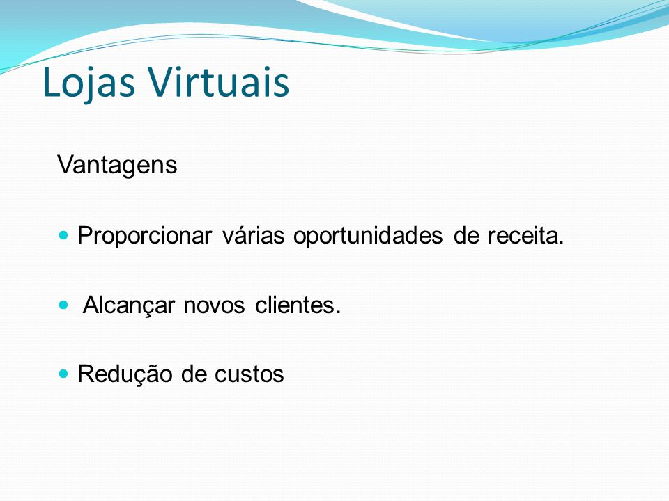 Lojas Virtuais Vantagens Proporcionar várias oportunidades de receita.