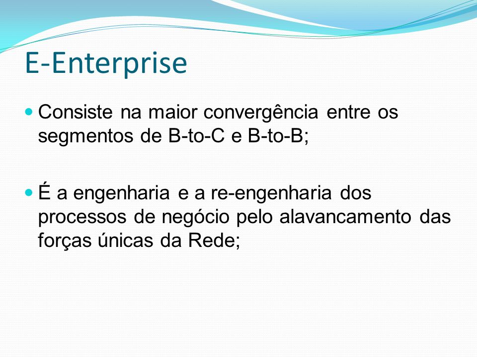 E-Enterprise Consiste na maior convergência entre os segmentos de B-to-C e B-to-B;