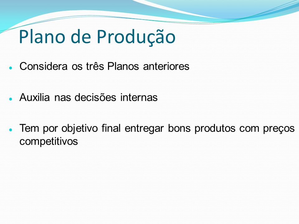 Plano de Produção Considera os três Planos anteriores