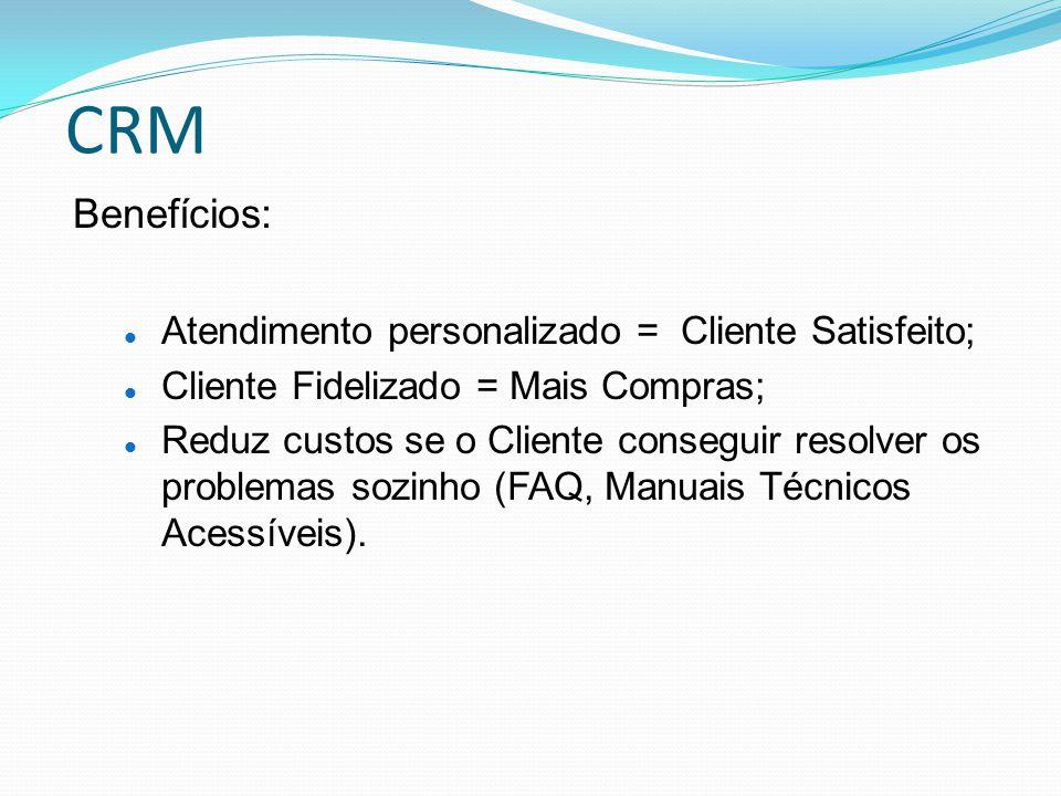 CRM Benefícios: Atendimento personalizado = Cliente Satisfeito;