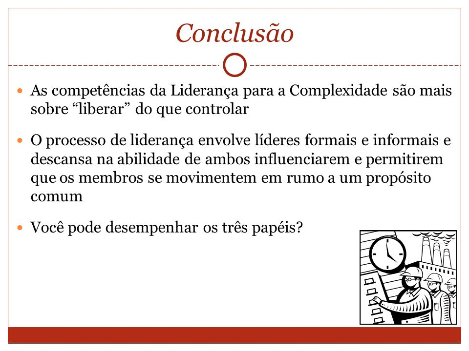 Conclusão As competências da Liderança para a Complexidade são mais sobre liberar do que controlar.