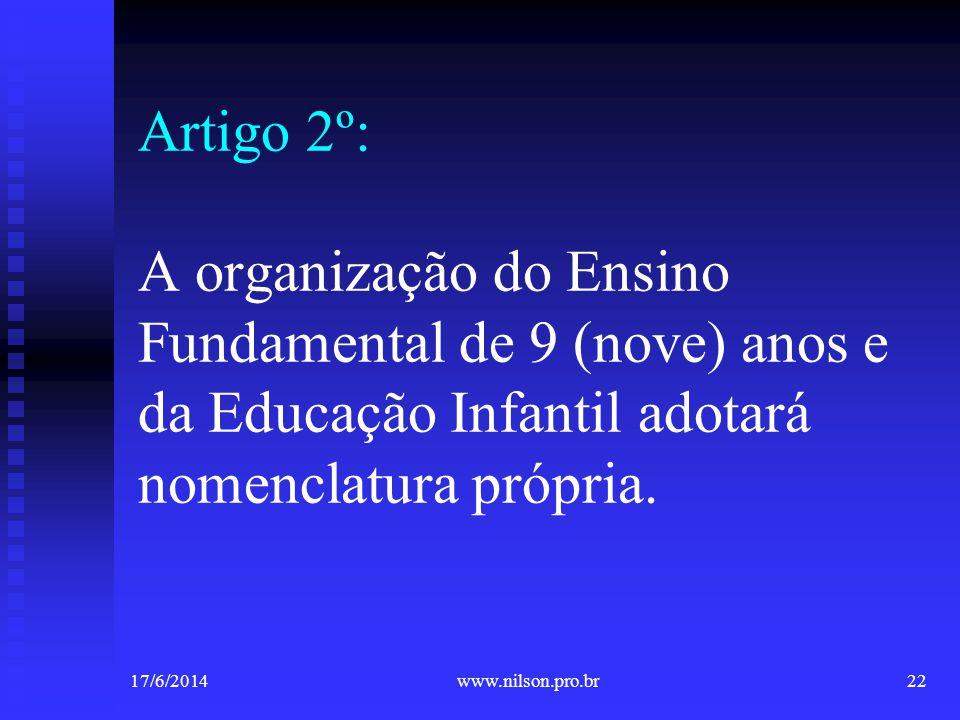 Artigo 2º: A organização do Ensino Fundamental de 9 (nove) anos e da Educação Infantil adotará nomenclatura própria.