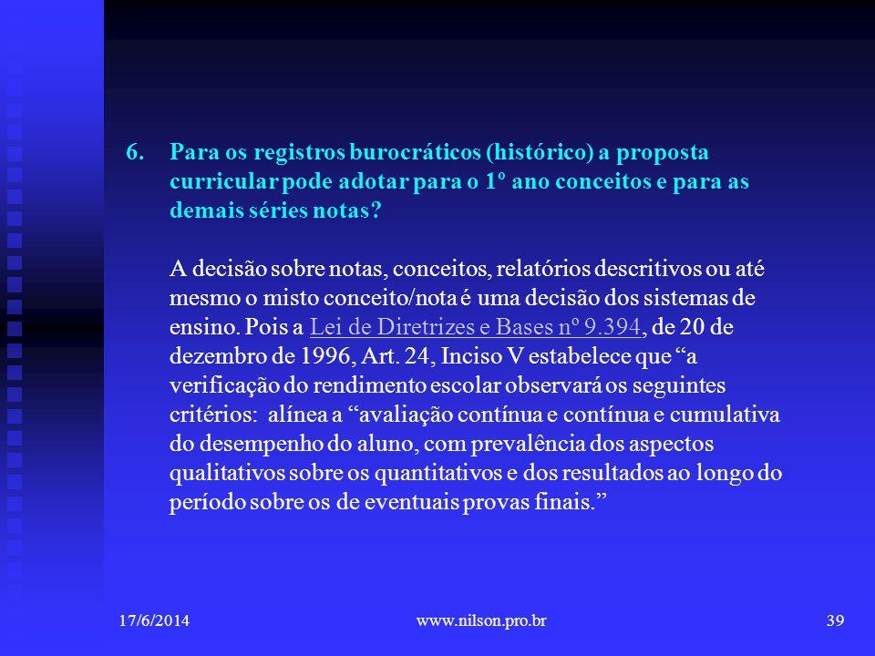 Para os registros burocráticos (histórico) a proposta curricular pode adotar para o 1º ano conceitos e para as demais séries notas A decisão sobre notas, conceitos, relatórios descritivos ou até mesmo o misto conceito/nota é uma decisão dos sistemas de ensino. Pois a Lei de Diretrizes e Bases nº 9.394, de 20 de dezembro de 1996, Art. 24, Inciso V estabelece que a verificação do rendimento escolar observará os seguintes critérios: alínea a avaliação contínua e contínua e cumulativa do desempenho do aluno, com prevalência dos aspectos qualitativos sobre os quantitativos e dos resultados ao longo do período sobre os de eventuais provas finais.