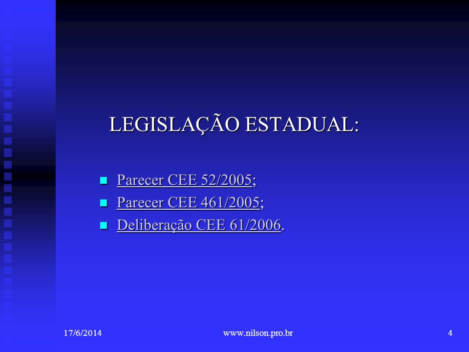 LEGISLAÇÃO ESTADUAL: Parecer CEE 52/2005; Parecer CEE 461/2005;