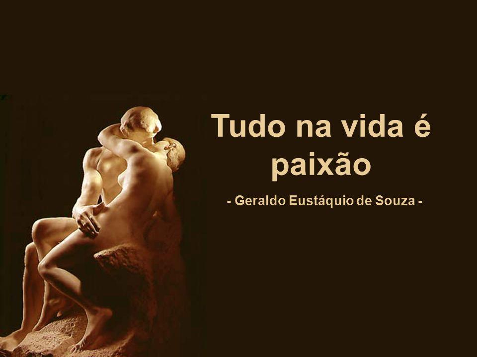 Tudo na vida é paixão - Geraldo Eustáquio de Souza -