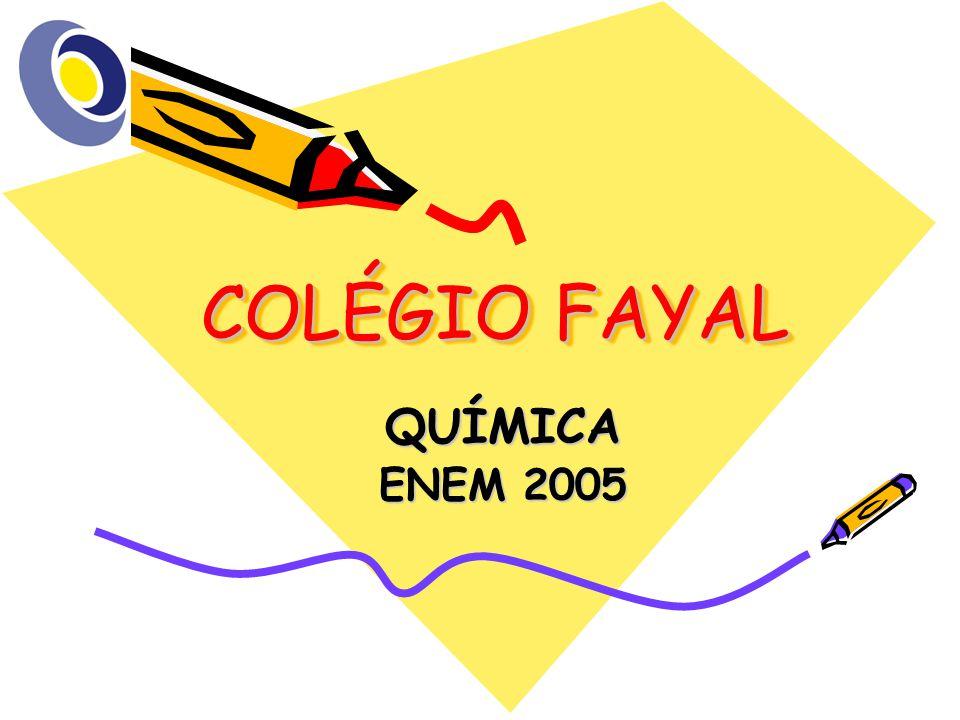 COLÉGIO FAYAL QUÍMICA ENEM 2005