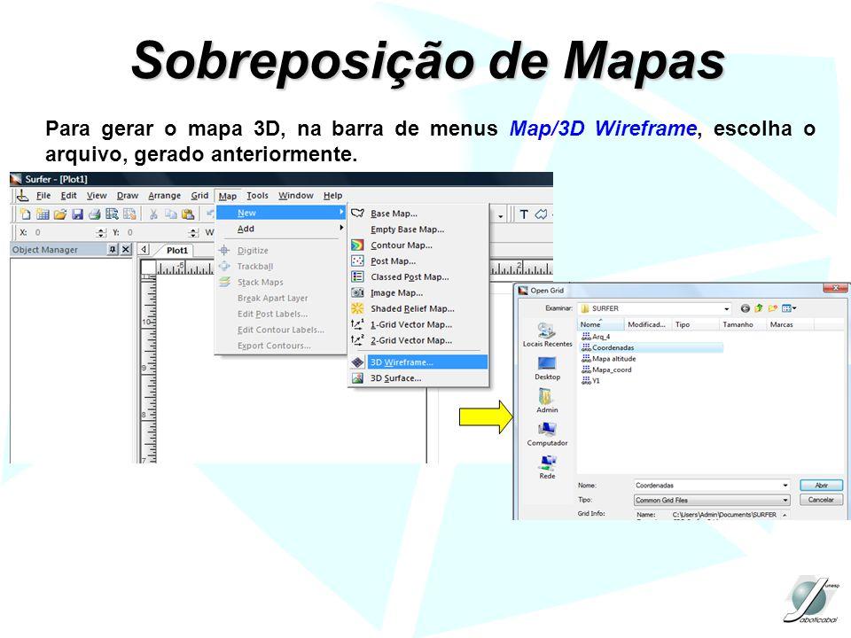 Sobreposição de Mapas Para gerar o mapa 3D, na barra de menus Map/3D Wireframe, escolha o arquivo, gerado anteriormente.