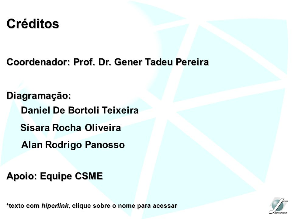 Créditos Coordenador: Prof. Dr. Gener Tadeu Pereira Diagramação: