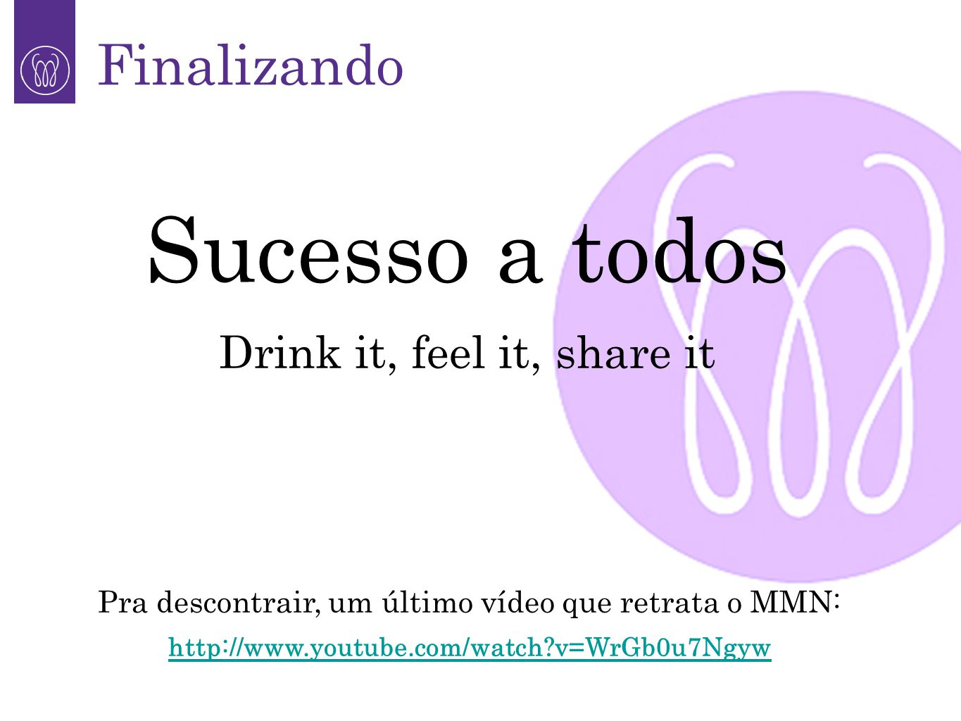 Sucesso a todos Finalizando Drink it, feel it, share it