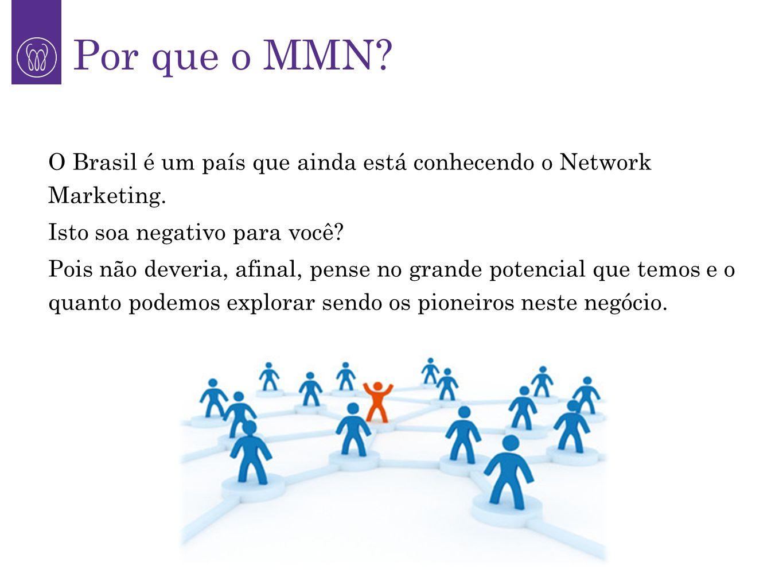 Por que o MMN O Brasil é um país que ainda está conhecendo o Network Marketing. Isto soa negativo para você