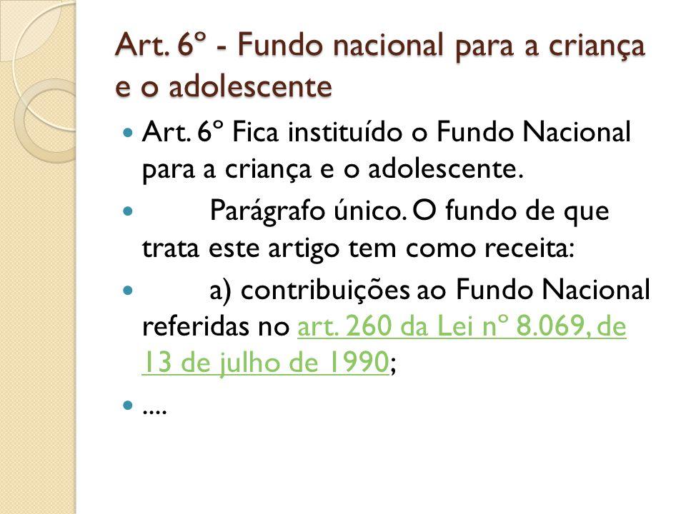 Art. 6º - Fundo nacional para a criança e o adolescente