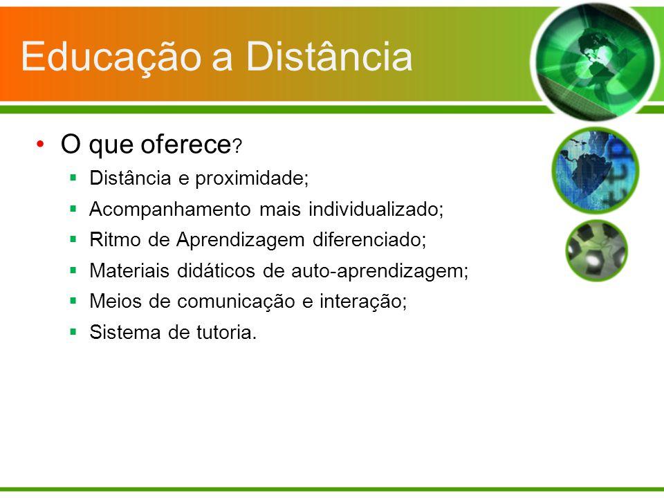 Educação a Distância O que oferece Distância e proximidade;