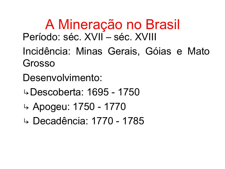 A Mineração no Brasil Período: séc. XVII – séc. XVIII