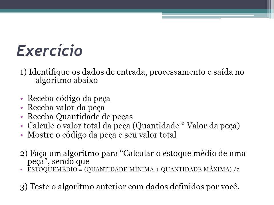 Exercício 1) Identifique os dados de entrada, processamento e saída no algoritmo abaixo. Receba código da peça.