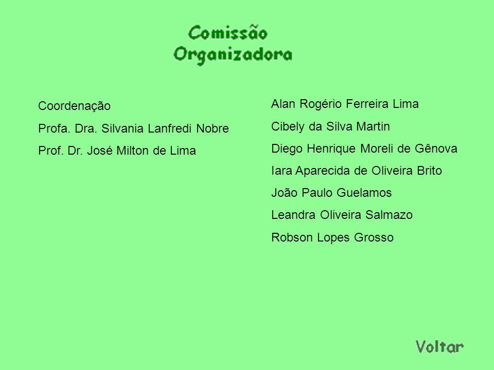 Coordenação Profa. Dra. Silvania Lanfredi Nobre. Prof. Dr. José Milton de Lima. Alan Rogério Ferreira Lima.