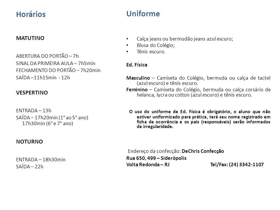 Uniforme Calça jeans ou bermudão jeans azul escuro; Blusa do Colégio; Tênis escuro. Ed. Física.