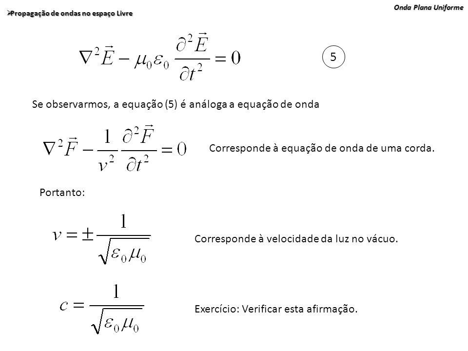 5 Se observarmos, a equação (5) é análoga a equação de onda