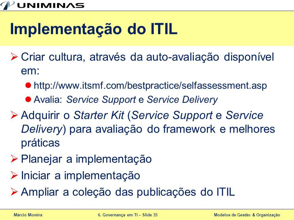 Implementação do ITIL Criar cultura, através da auto-avaliação disponível em: http://www.itsmf.com/bestpractice/selfassessment.asp.