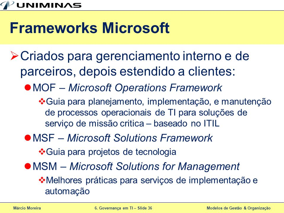 Frameworks Microsoft Criados para gerenciamento interno e de parceiros, depois estendido a clientes:
