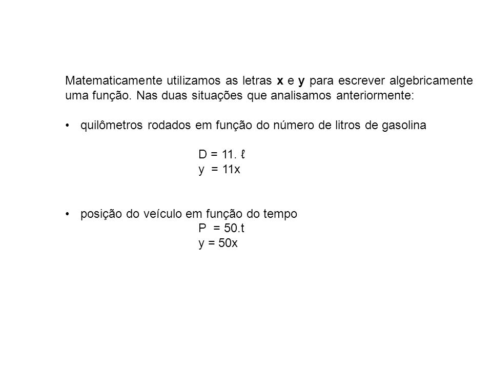 Matematicamente utilizamos as letras x e y para escrever algebricamente uma função. Nas duas situações que analisamos anteriormente: