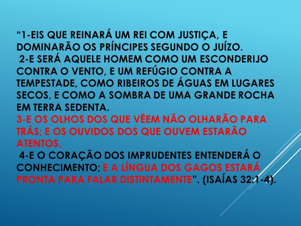 1-EIS QUE REINARÁ UM REI COM JUSTIÇA, E DOMINARÃO OS PRÍNCIPES SEGUNDO O JUÍZO.