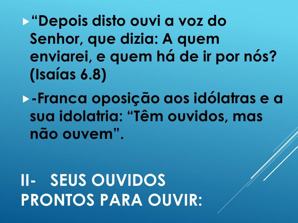 II- SEUS OUVIDOS PRONTOS PARA OUVIR: