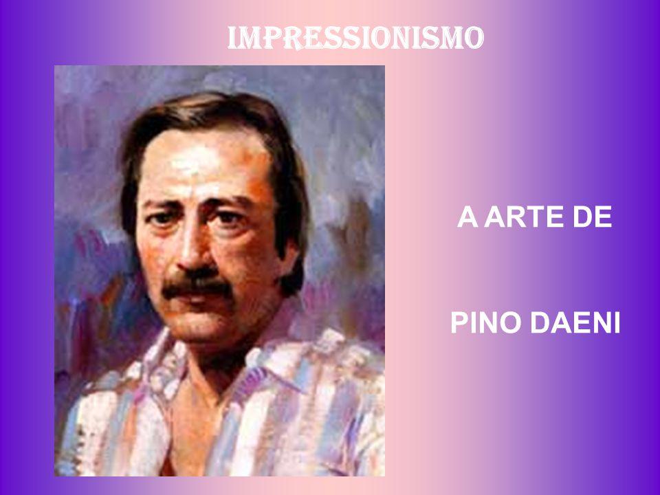 IMPRESSIONISMO A ARTE DE PINO DAENI