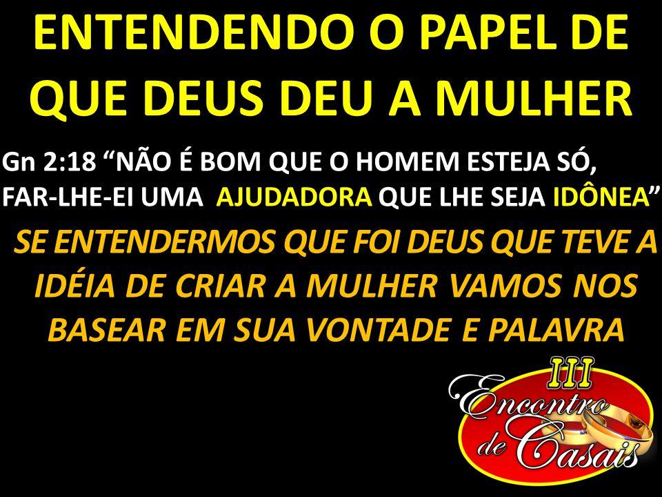 ENTENDENDO O PAPEL DE QUE DEUS DEU A MULHER