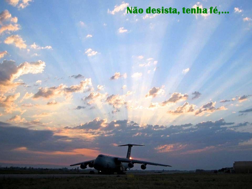 Não desista, tenha fé,...