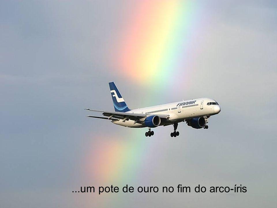 ...um pote de ouro no fim do arco-íris