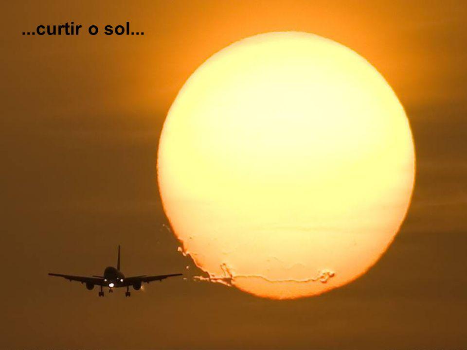 ...curtir o sol...