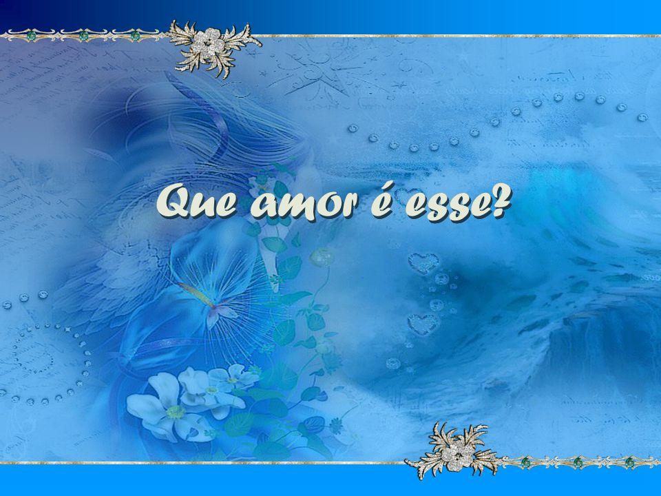 Que amor é esse Que amor é esse Que amor é esse