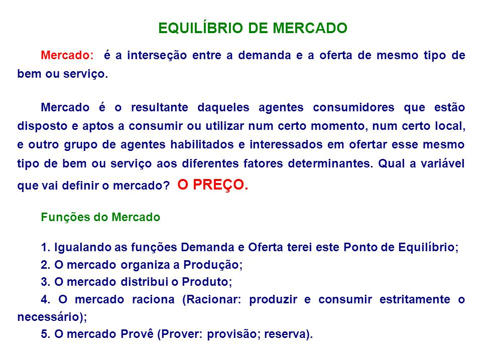 EQUILÍBRIO DE MERCADO Mercado: é a interseção entre a demanda e a oferta de mesmo tipo de bem ou serviço.