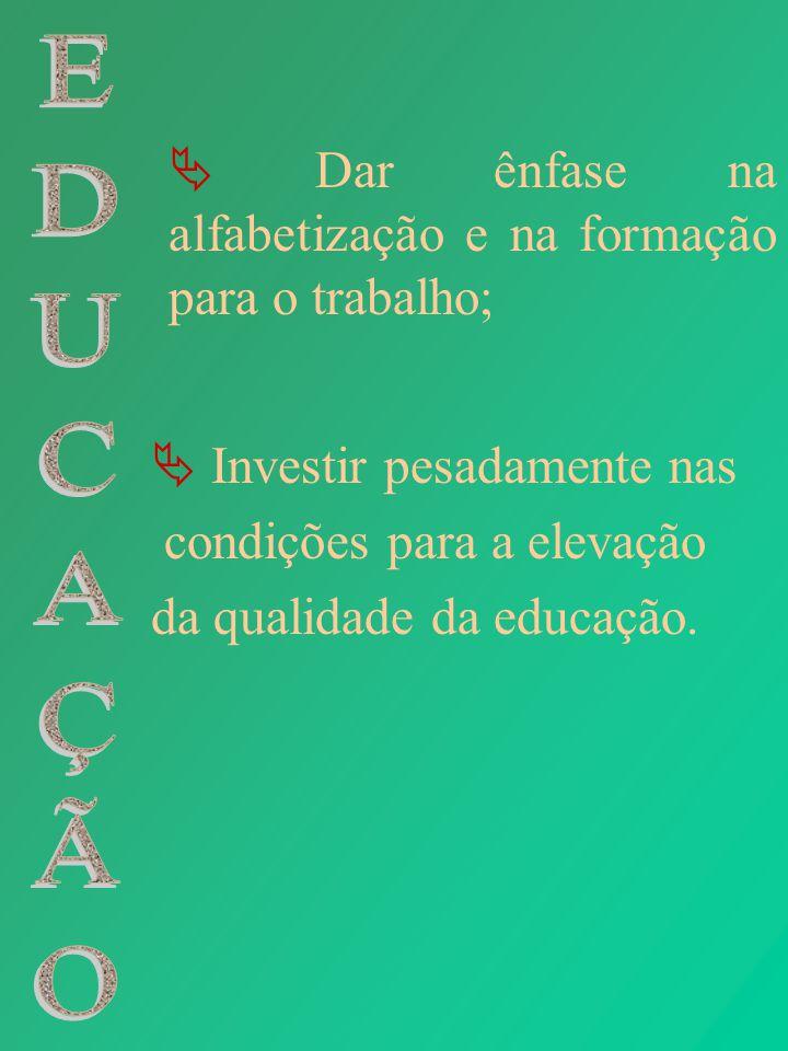  Dar ênfase na alfabetização e na formação para o trabalho;