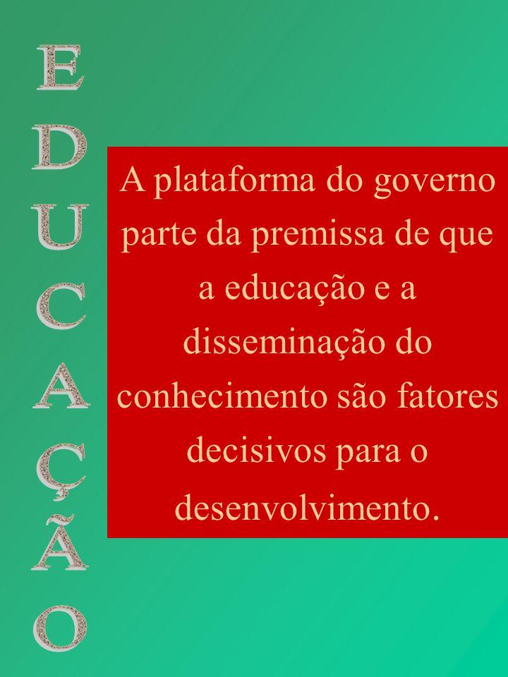 A plataforma do governo parte da premissa de que a educação e a disseminação do conhecimento são fatores decisivos para o desenvolvimento.