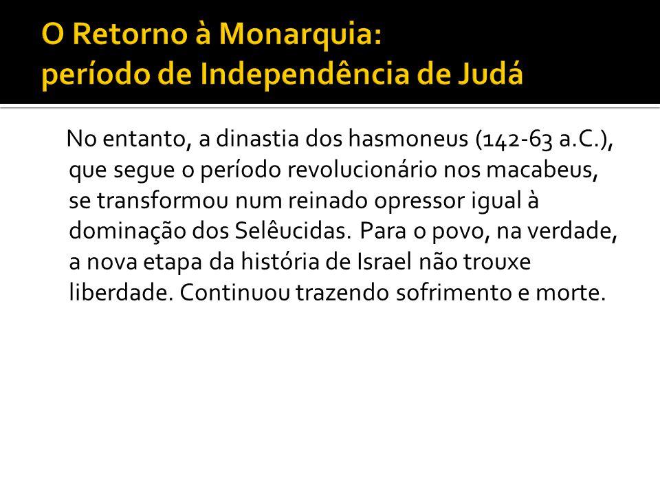 O Retorno à Monarquia: período de Independência de Judá