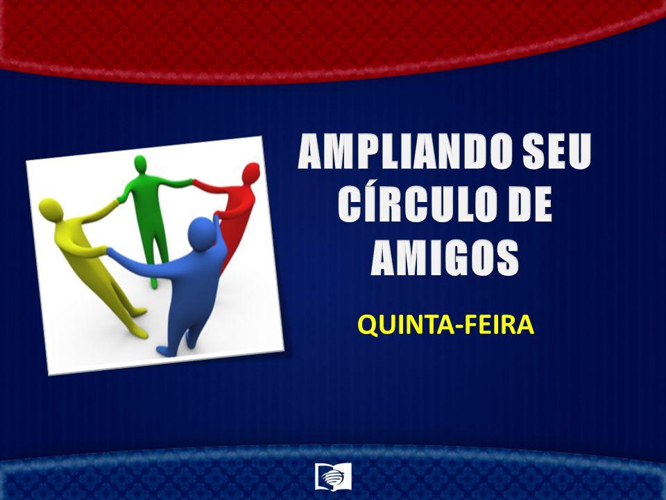 AMPLIANDO SEU CÍRCULO DE AMIGOS