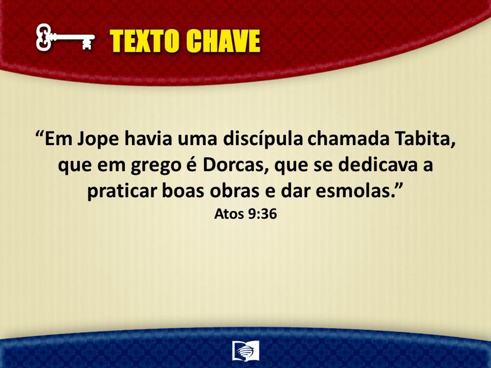 Em Jope havia uma discípula chamada Tabita, que em grego é Dorcas, que se dedicava a praticar boas obras e dar esmolas.