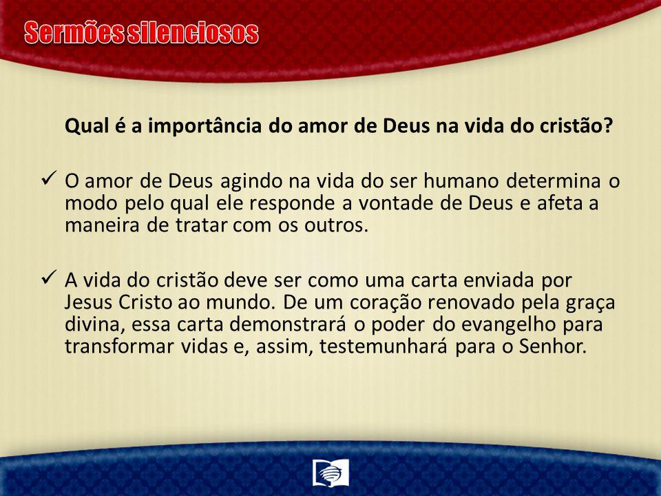 Sermões silenciosos Qual é a importância do amor de Deus na vida do cristão