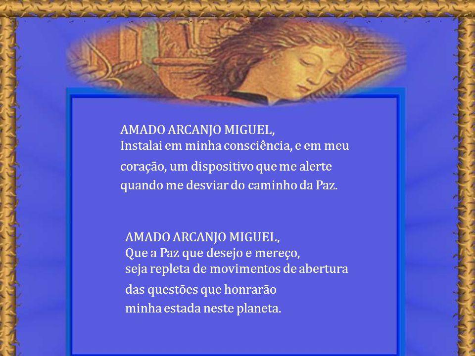 AMADO ARCANJO MIGUEL, Instalai em minha consciência, e em meu. coração, um dispositivo que me alerte.