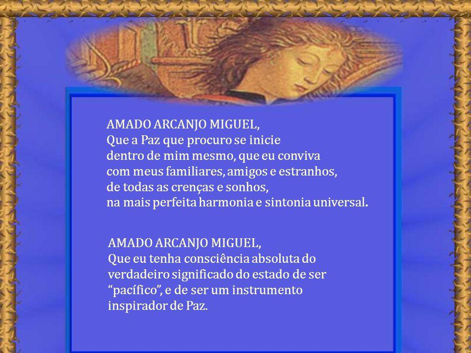 AMADO ARCANJO MIGUEL, Que a Paz que procuro se inicie. dentro de mim mesmo, que eu conviva. com meus familiares, amigos e estranhos,