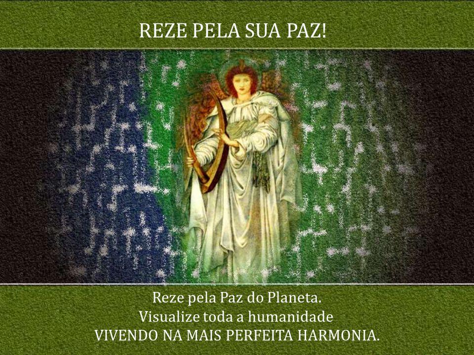 REZE PELA SUA PAZ! Reze pela Paz do Planeta.